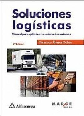 Álvarez Francisco (2015) Soluciones Logísticas. Manual para optimizar la cadena de suministro