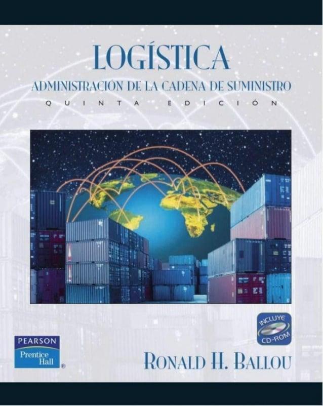 Ballou, Ronald H. (2004) Logística. Administración de la Cadena de Suministro