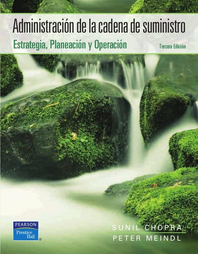 Chopra, Sunil y Meindl Peter (2008) Administración de la Cadena de Suministro. Estrategia, planeación y operación.