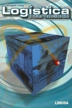 Long, Douglas. (2012) Logística Internacional. Administración de la cadena de abastecimiento global.